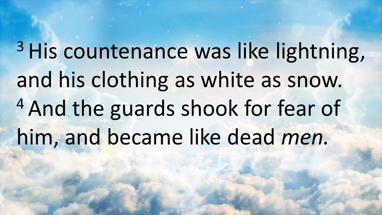 3 His countenance was like lightning, and his clothing as white as snow.