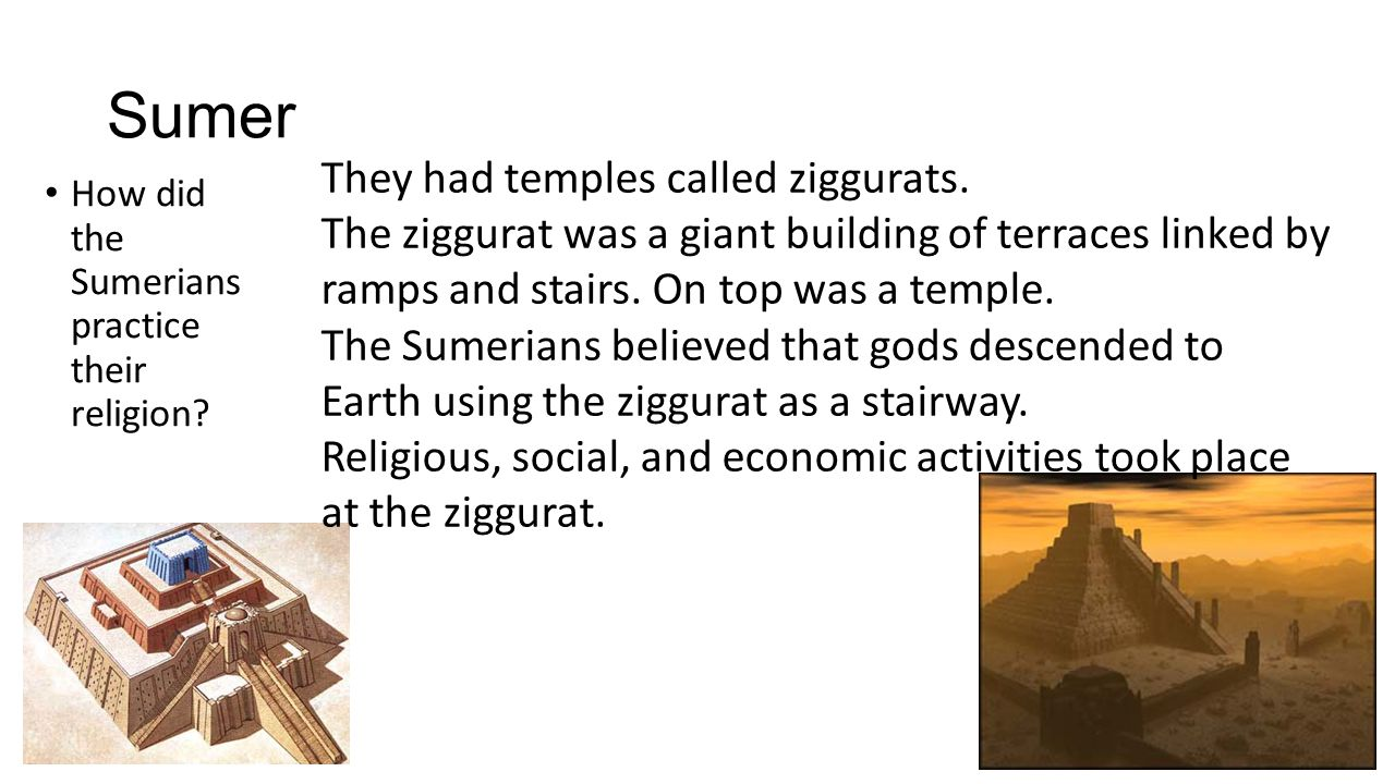 Sumer They had temples called ziggurats.