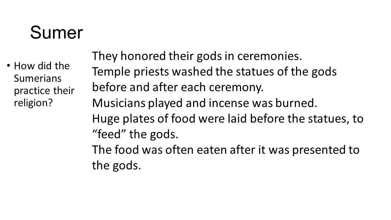 Sumer They honored their gods in ceremonies.