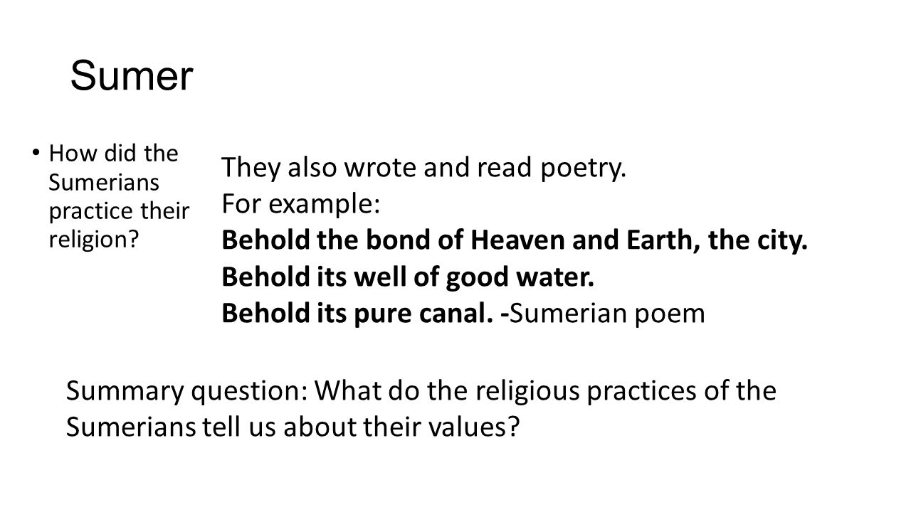 Sumer They also wrote and read poetry. For example: