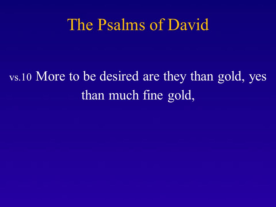 vs.10 More to be desired are they than gold, yes than much fine gold,
