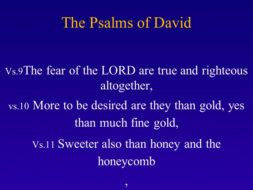 The Psalms of David Vs.9The fear of the LORD are true and righteous altogether,