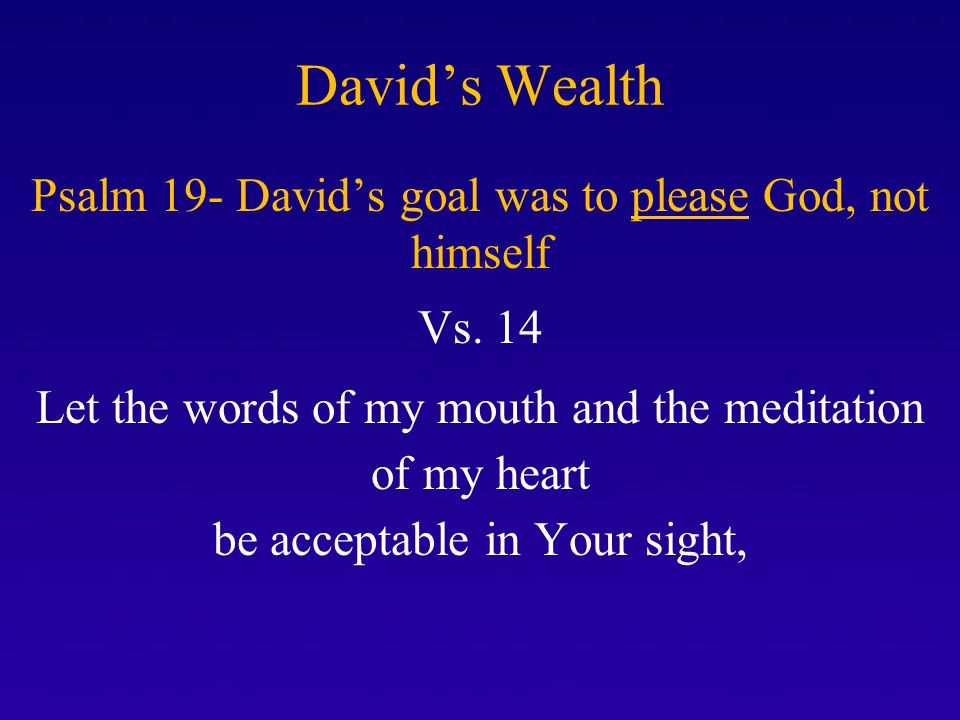 Psalm 19- David's goal was to please God, not himself