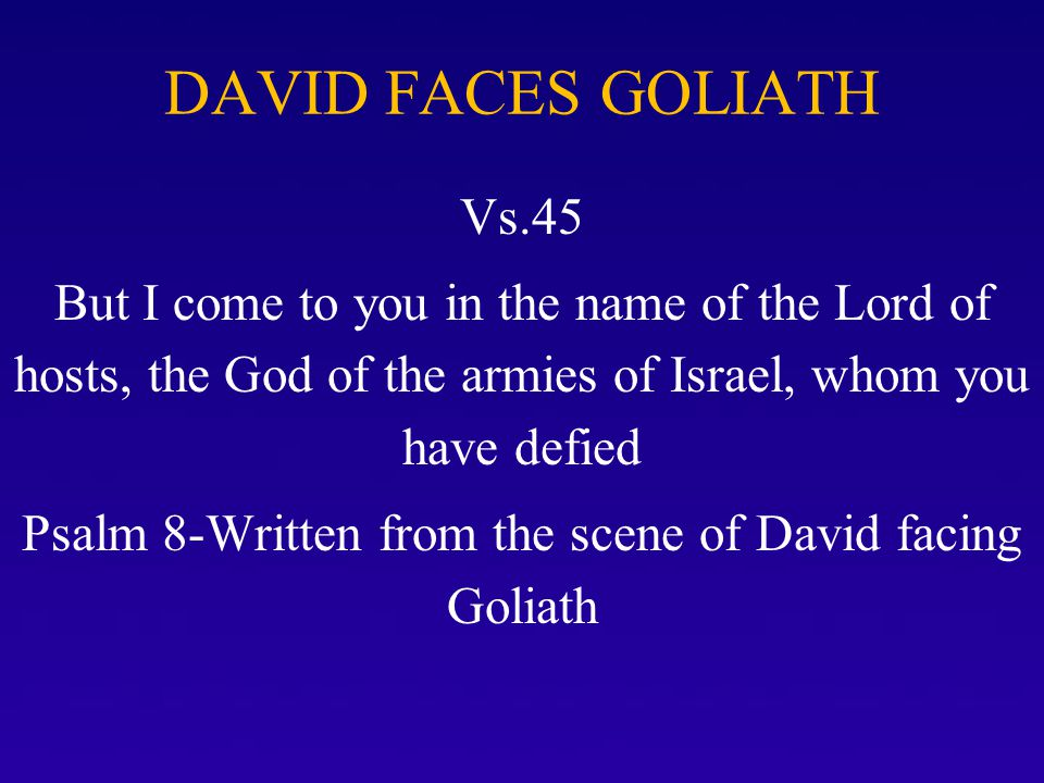 Psalm 8-Written from the scene of David facing Goliath
