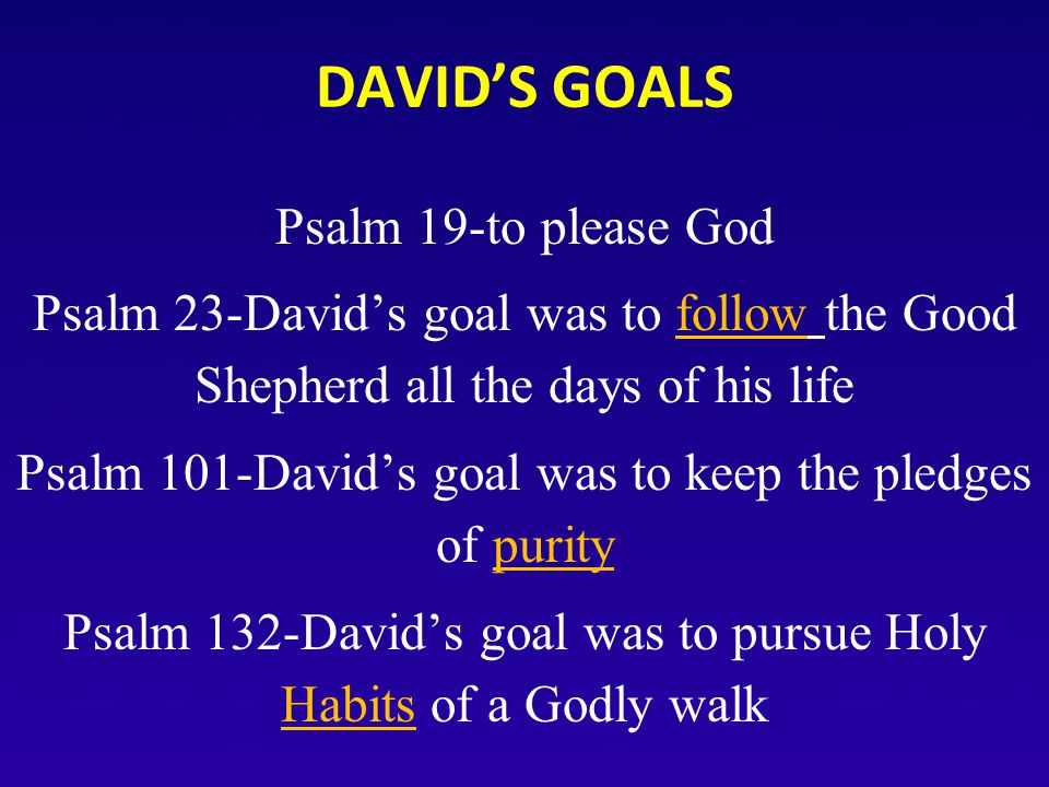 DAVID'S GOALS Psalm 19-to please God