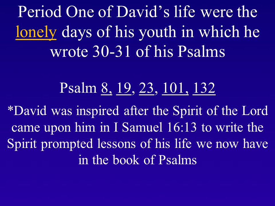 Period One of David's life were the lonely days of his youth in which he wrote 30-31 of his Psalms