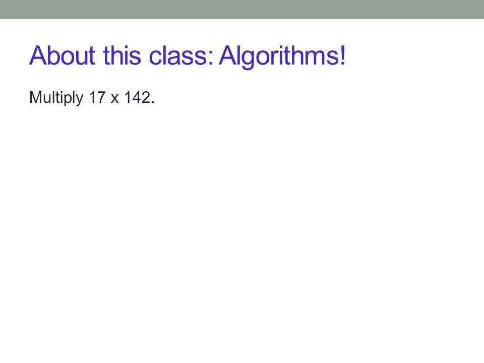 About this class: Algorithms!