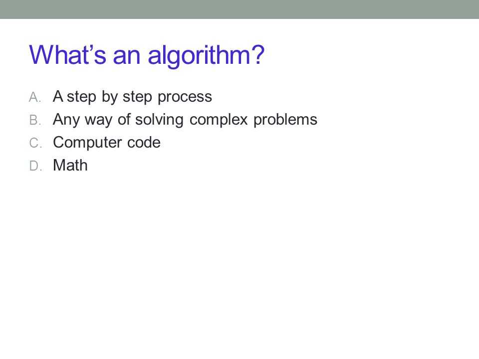 What's an algorithm A step by step process