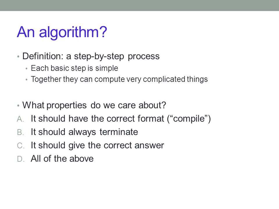 An algorithm Definition: a step-by-step process