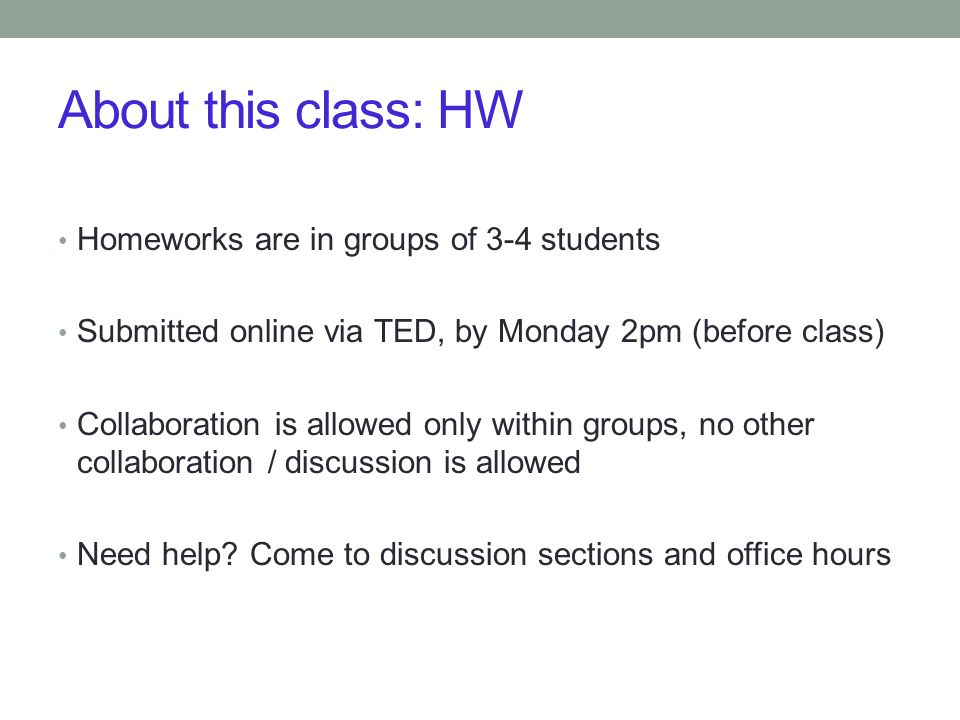 About this class: HW Homeworks are in groups of 3-4 students