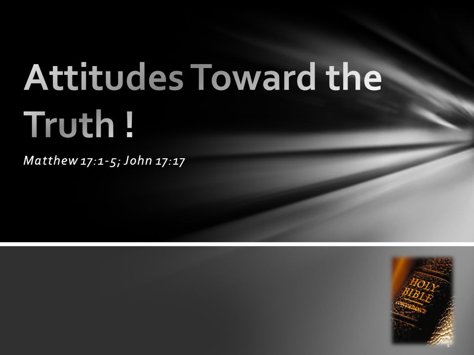 Attitudes Toward the Truth !