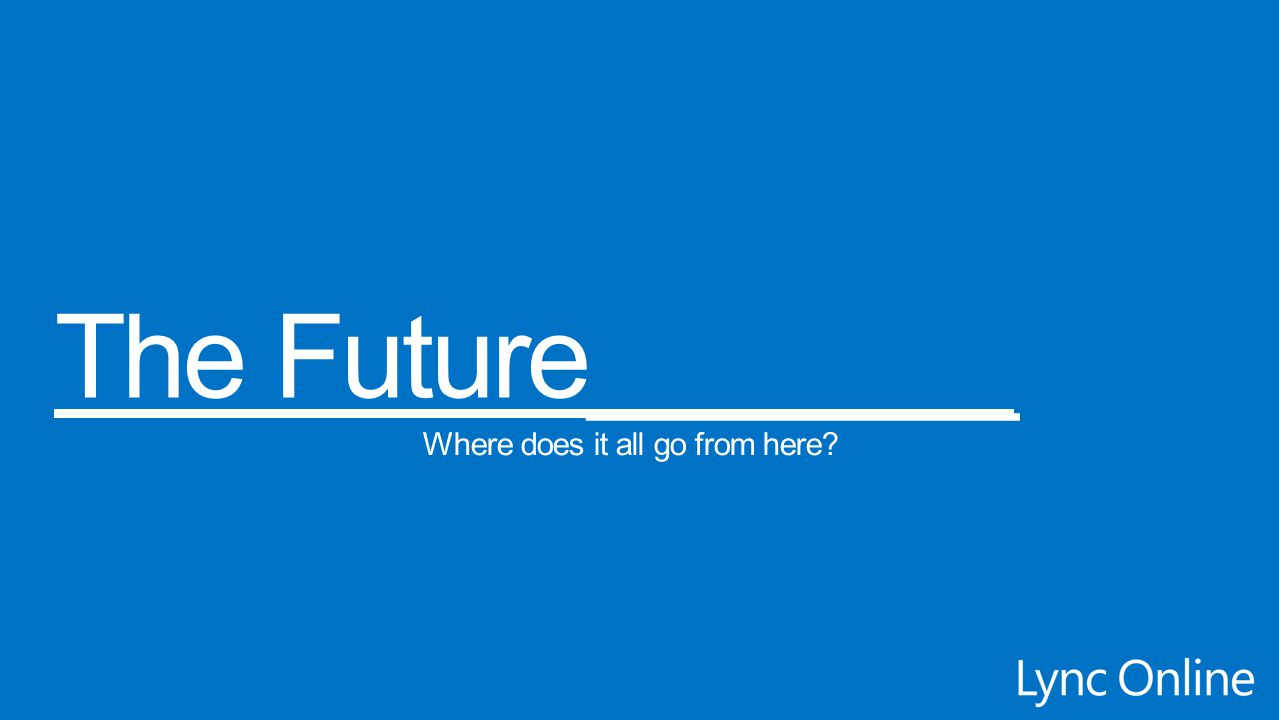 The Future_______ Where does it all go from here
