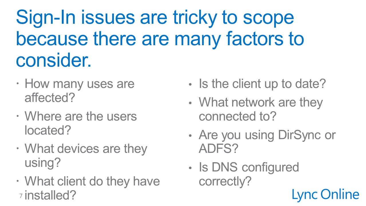 Sign-In issues are tricky to scope because there are many factors to consider.