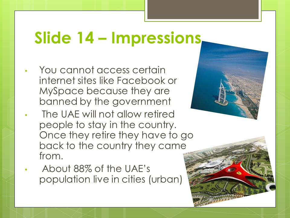 Slide 14 – Impressions You cannot access certain internet sites like Facebook or MySpace because they are banned by the government.