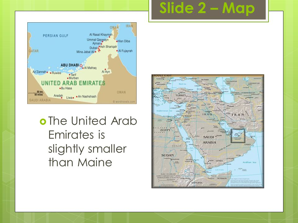 Slide 2 – Map The United Arab Emirates is slightly smaller than Maine