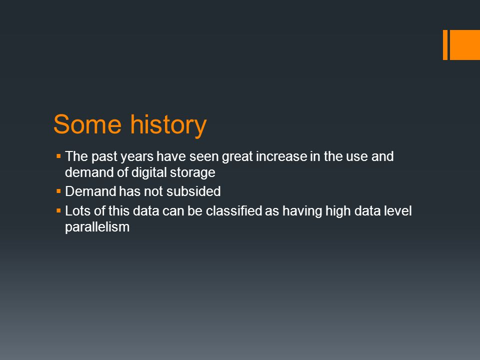 Some history The past years have seen great increase in the use and demand of digital storage. Demand has not subsided.