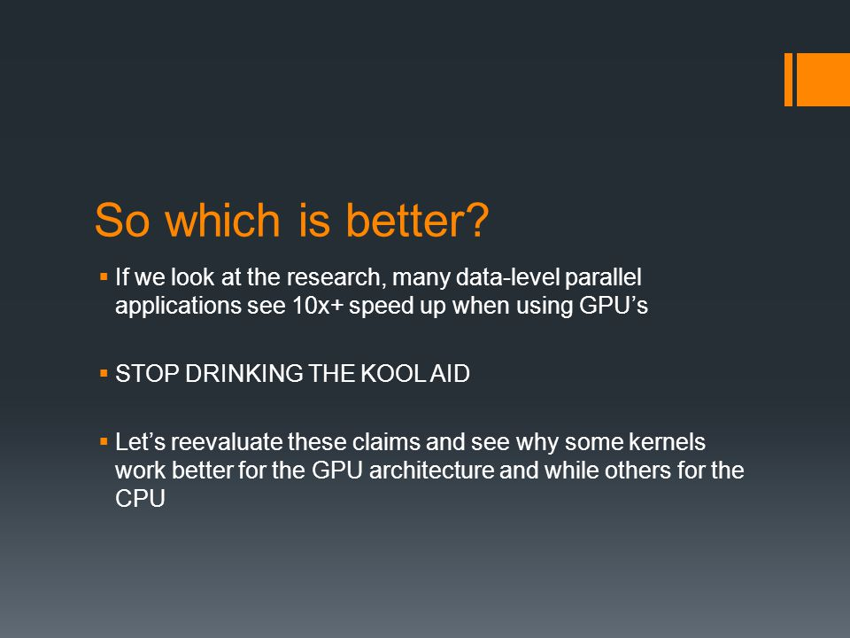 So which is better If we look at the research, many data-level parallel applications see 10x+ speed up when using GPU's.