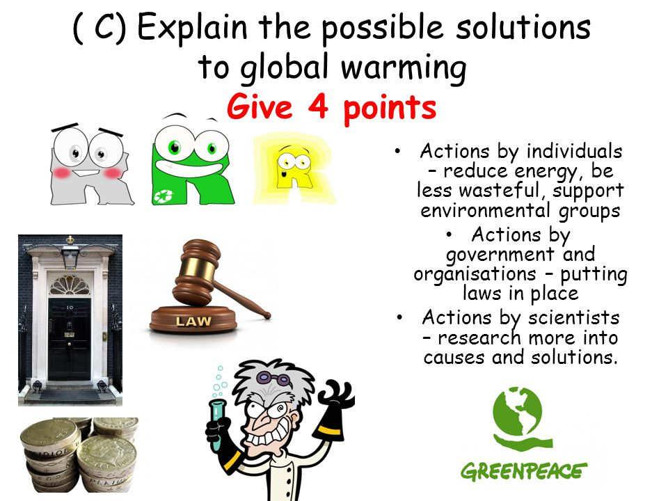 ( C) Explain the possible solutions to global warming Give 4 points