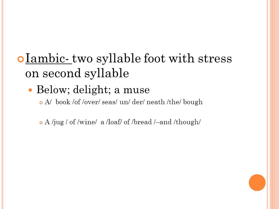 Iambic- two syllable foot with stress on second syllable
