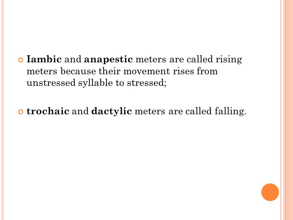 Iambic and anapestic meters are called rising meters because their movement rises from unstressed syllable to stressed;