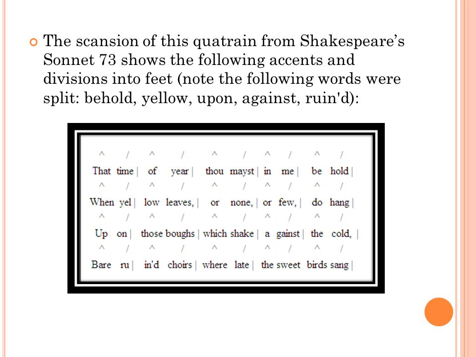 The scansion of this quatrain from Shakespeare's Sonnet 73 shows the following accents and divisions into feet (note the following words were split: behold, yellow, upon, against, ruin d):