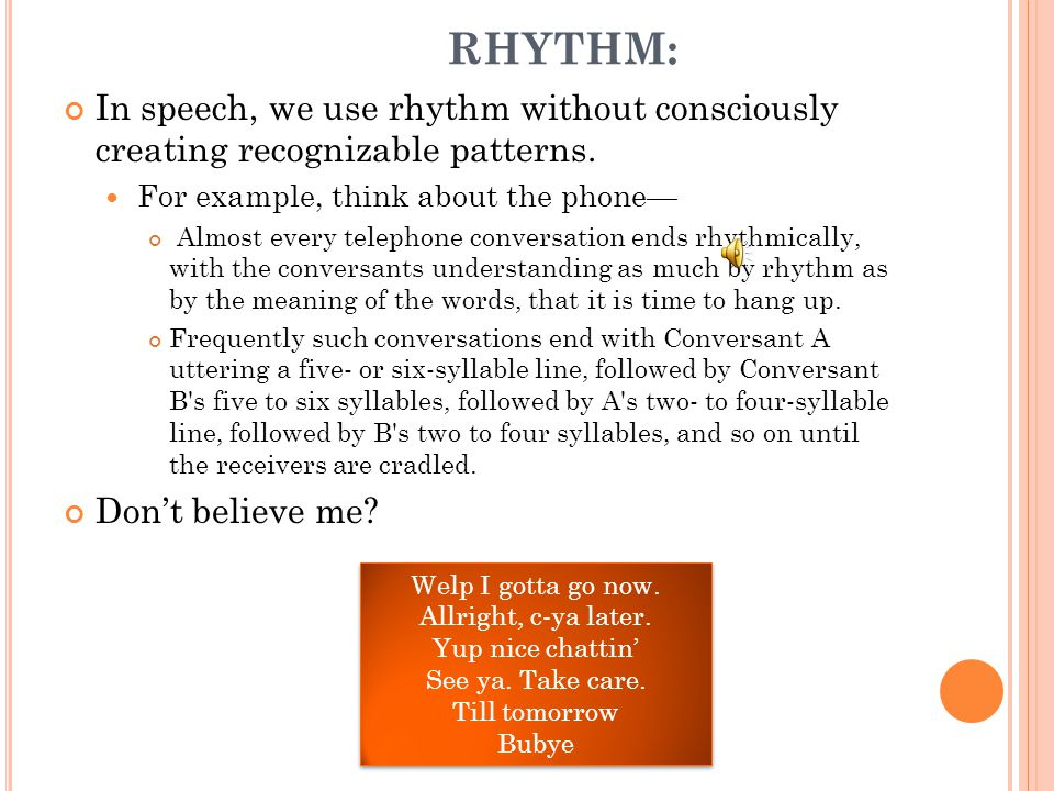 RHYTHM: In speech, we use rhythm without consciously creating recognizable patterns. For example, think about the phone—
