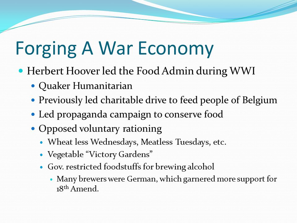 Forging A War Economy Herbert Hoover led the Food Admin during WWI