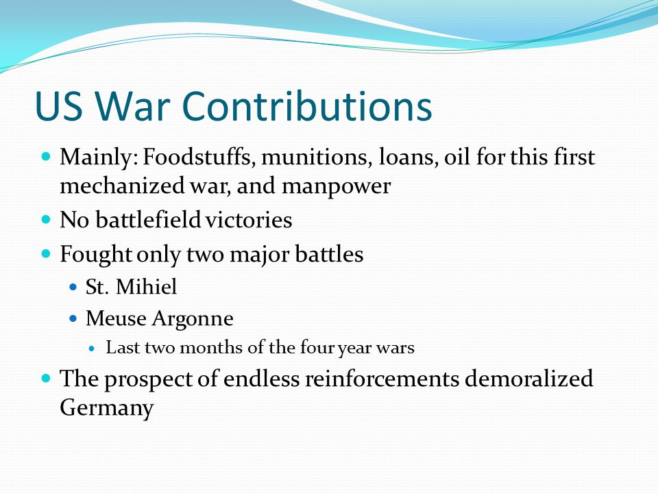 US War Contributions Mainly: Foodstuffs, munitions, loans, oil for this first mechanized war, and manpower.