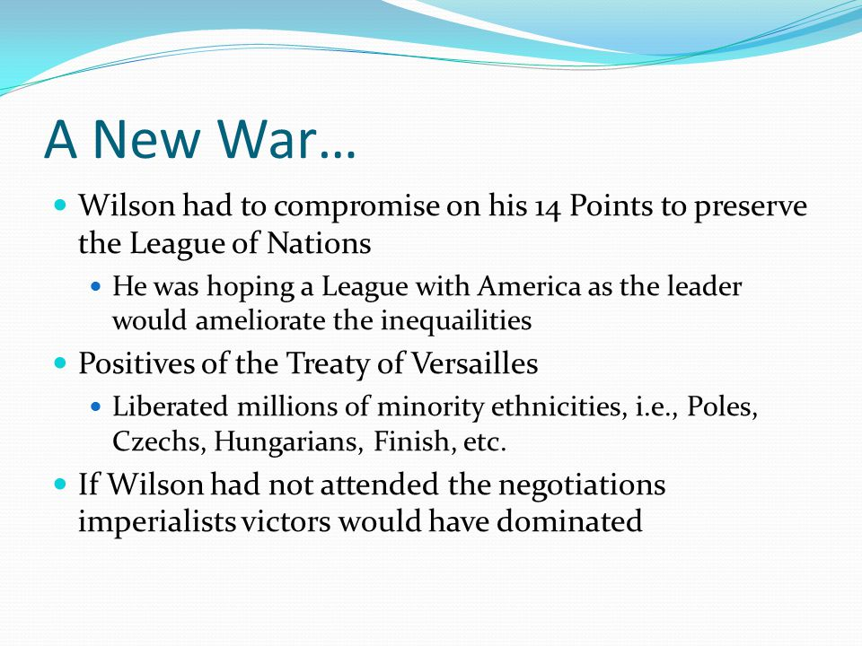 A New War… Wilson had to compromise on his 14 Points to preserve the League of Nations.