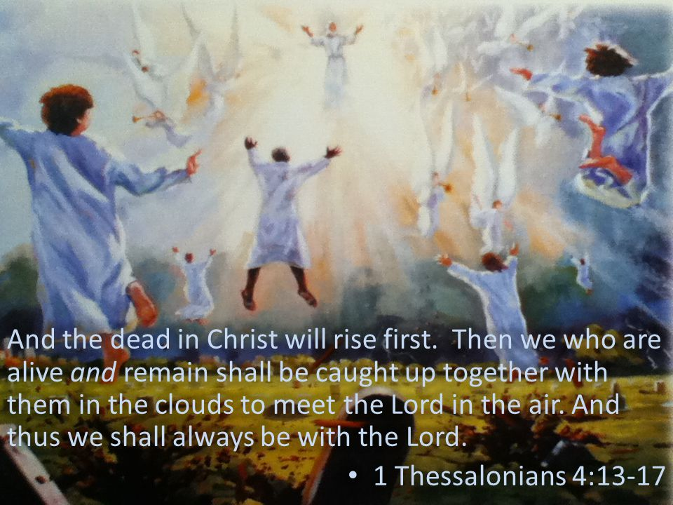 And the dead in Christ will rise first