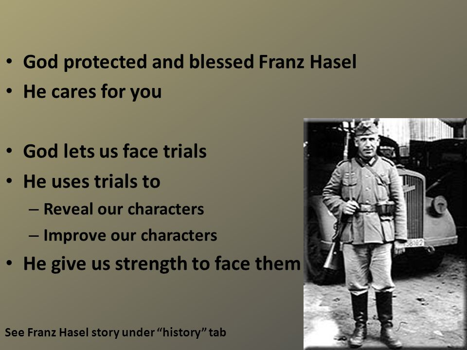 God protected and blessed Franz Hasel He cares for you