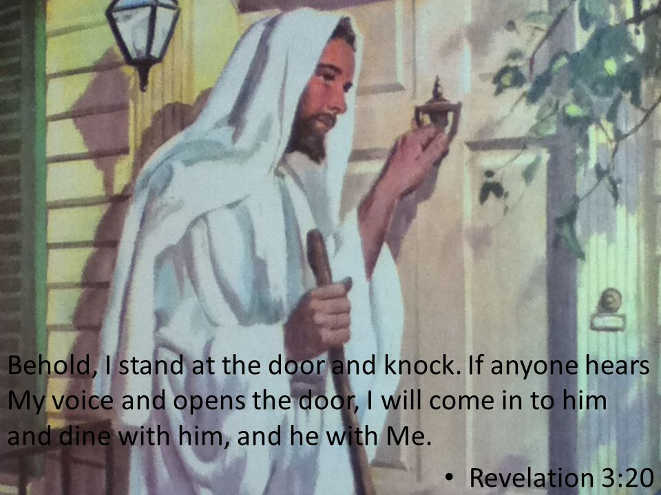 Behold, I stand at the door and knock