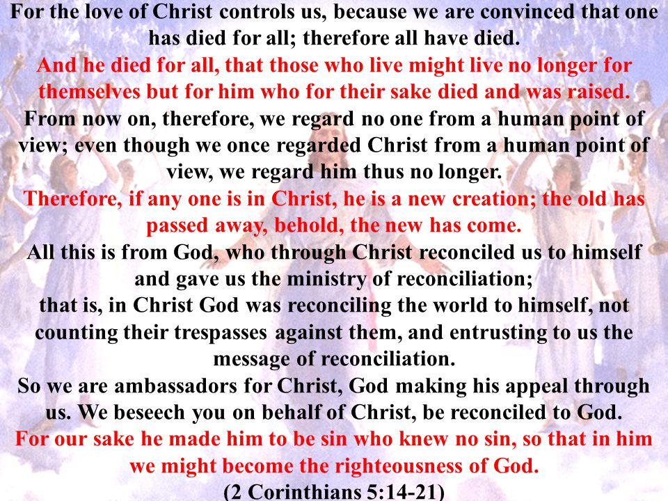 For the love of Christ controls us, because we are convinced that one has died for all; therefore all have died.