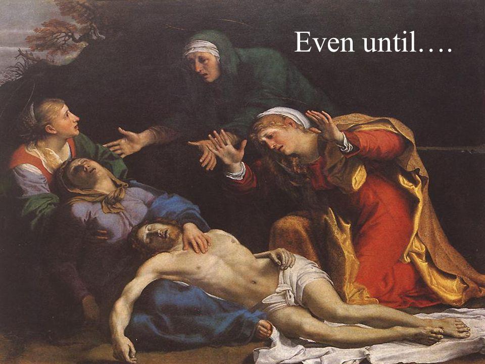 Even until….
