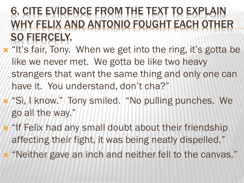 6. Cite evidence from the text to explain why Felix and Antonio fought each other so fiercely.