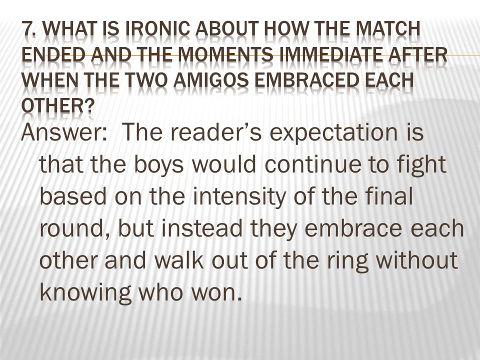 7. What is ironic about how the match ended and the moments immediate after when the two amigos embraced each other