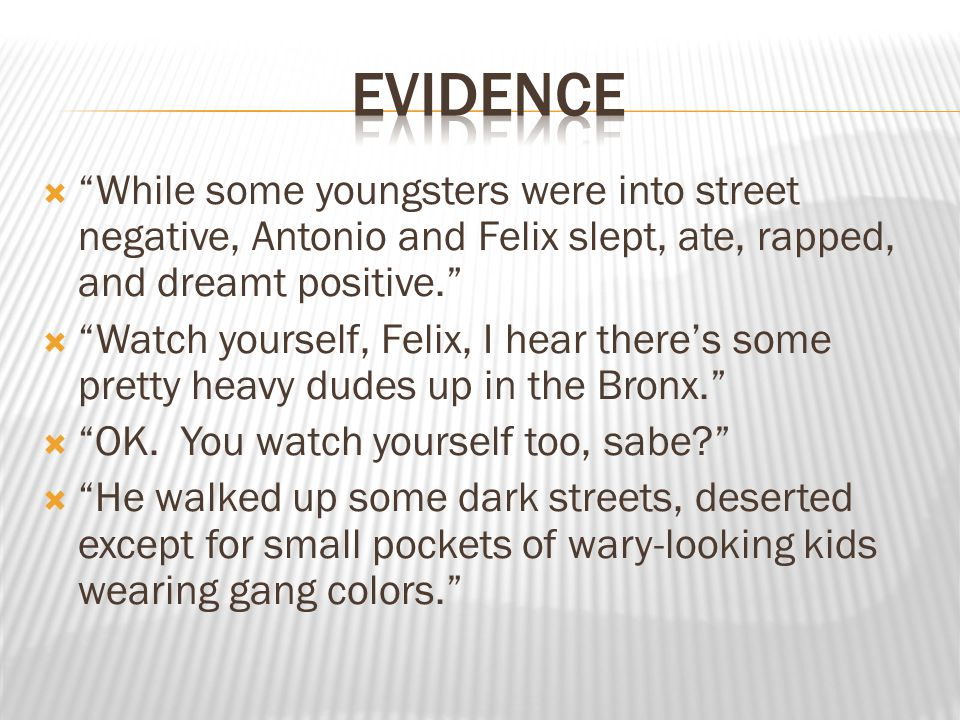 evidence While some youngsters were into street negative, Antonio and Felix slept, ate, rapped, and dreamt positive.