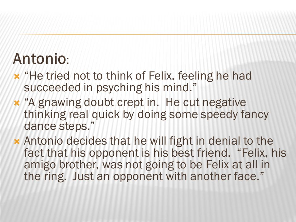Antonio: He tried not to think of Felix, feeling he had succeeded in psyching his mind.