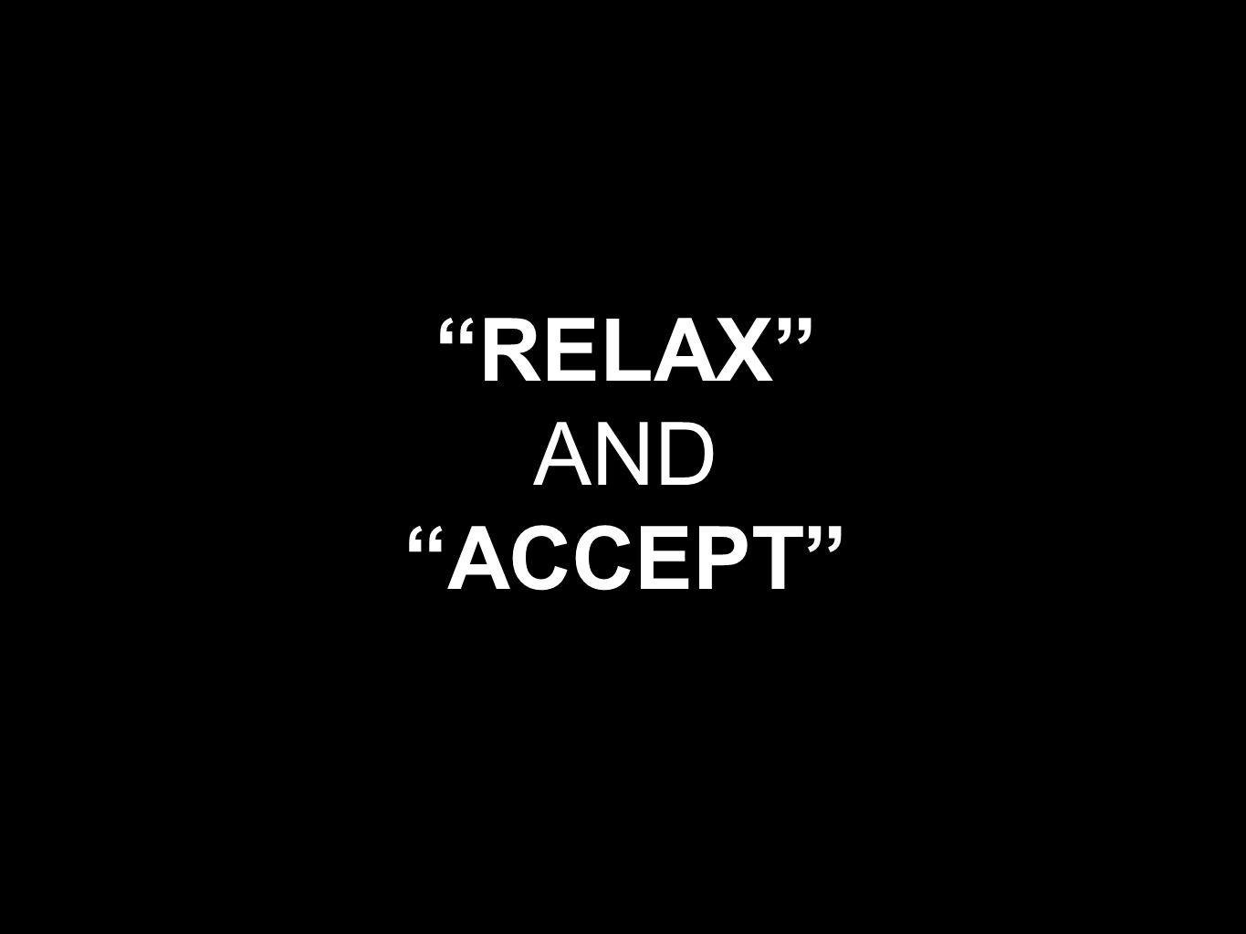 RELAX AND ACCEPT