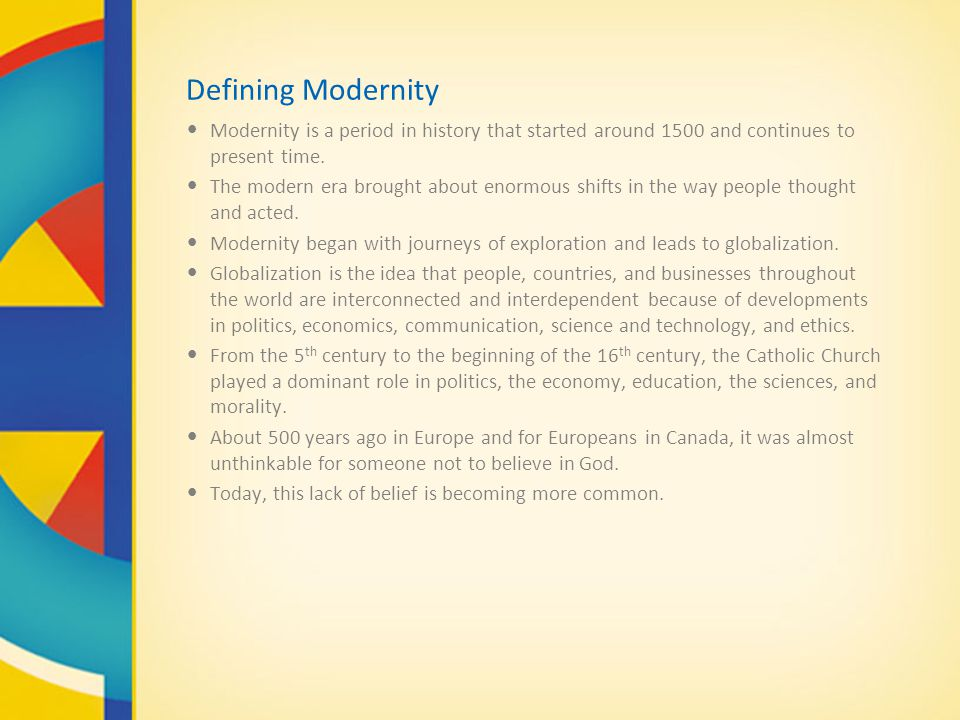 Defining Modernity Modernity is a period in history that started around 1500 and continues to present time.