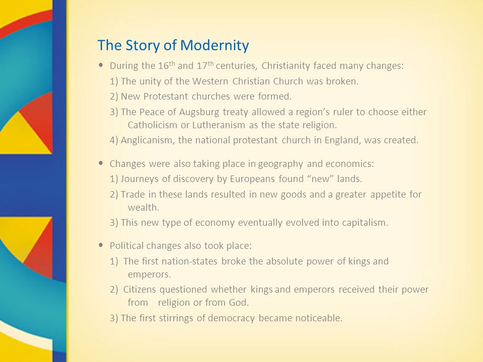 The Story of Modernity During the 16th and 17th centuries, Christianity faced many changes: 1) The unity of the Western Christian Church was broken.