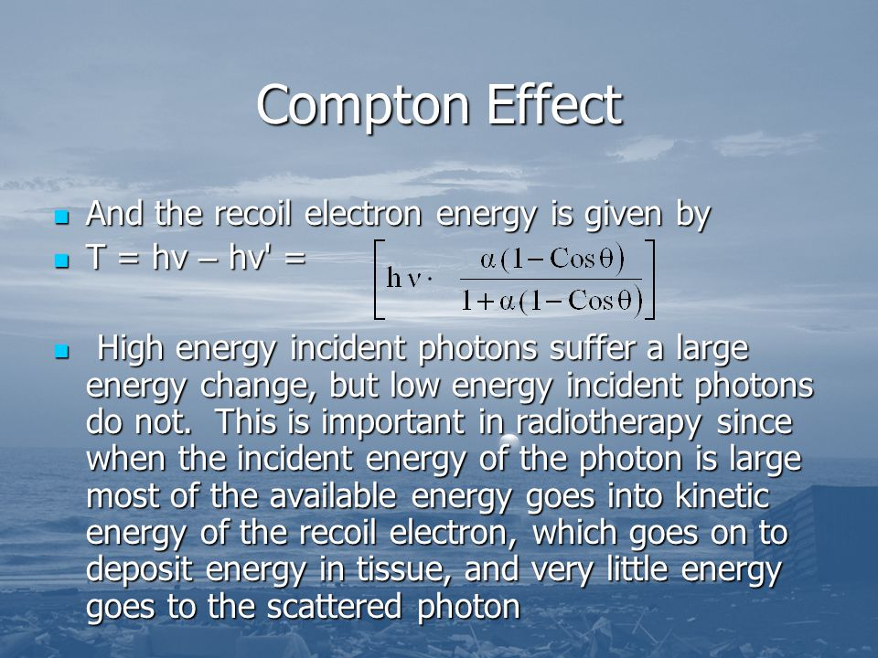 Compton Effect And the recoil electron energy is given by