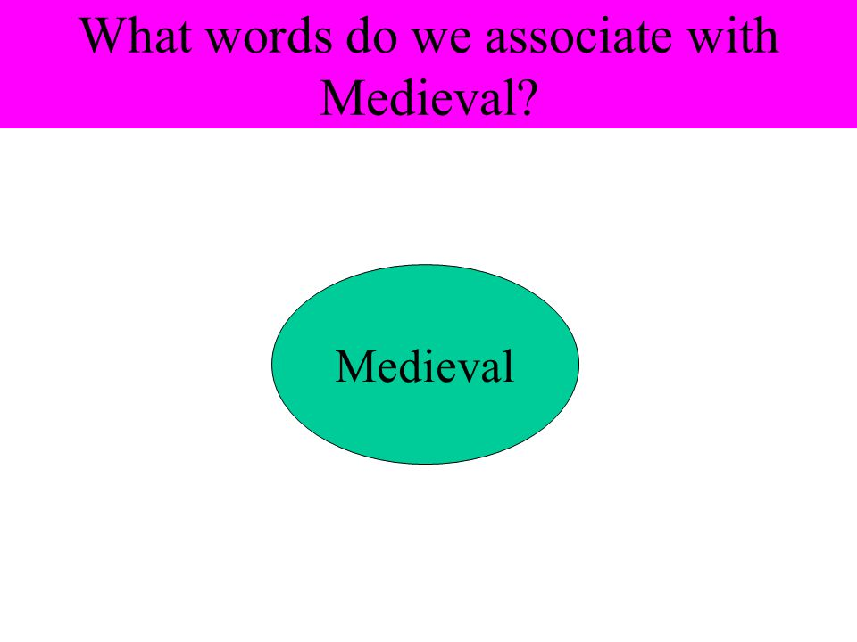 What words do we associate with Medieval