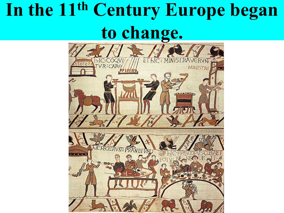 In the 11th Century Europe began to change.