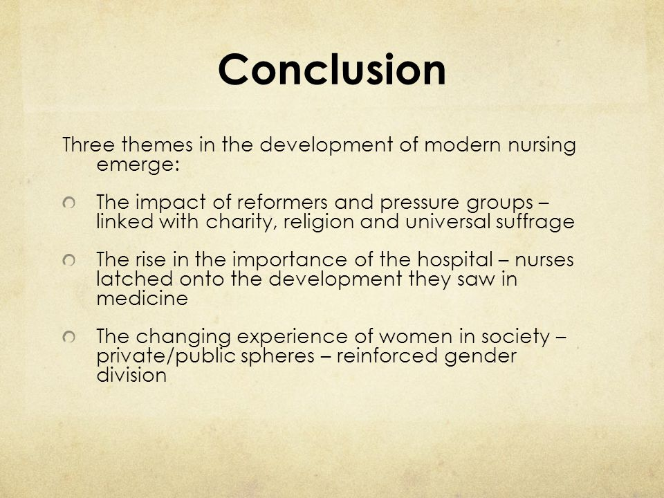 Conclusion Three themes in the development of modern nursing emerge: