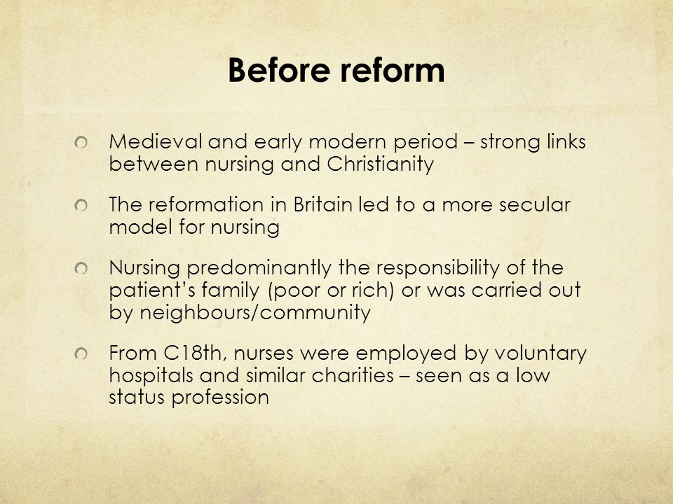Before reform Medieval and early modern period – strong links between nursing and Christianity.
