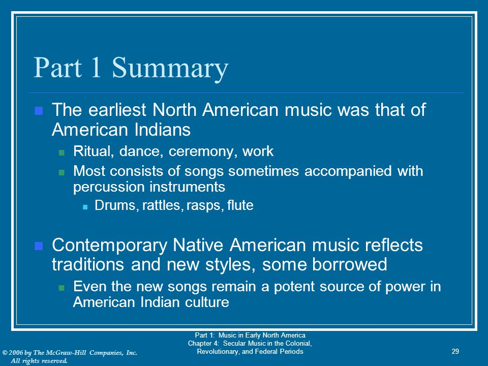 Part 1 Summary The earliest North American music was that of American Indians. Ritual, dance, ceremony, work.