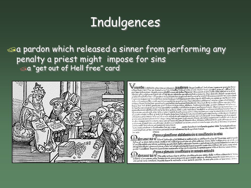 Indulgences a pardon which released a sinner from performing any penalty a priest might impose for sins.