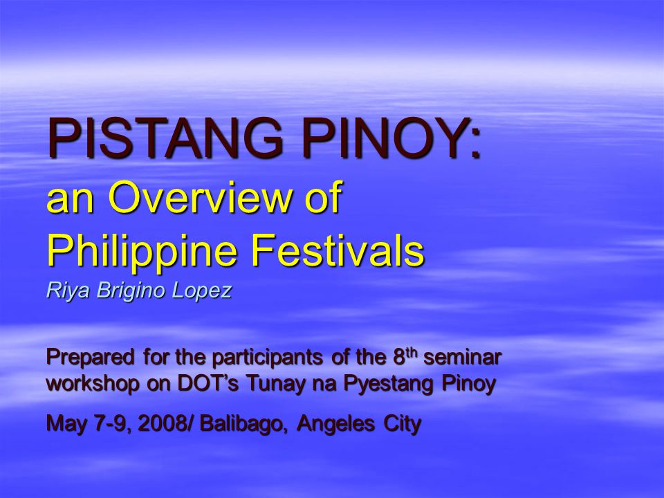 PISTANG PINOY: an Overview of Philippine Festivals Riya Brigino Lopez