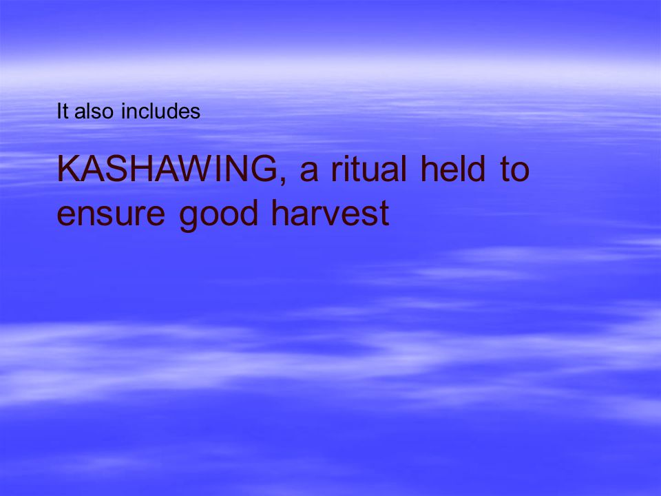 KASHAWING, a ritual held to ensure good harvest